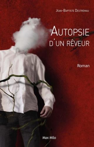 Jean-Baptiste Destremeau - Autopsie d'un rêveur.