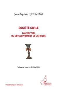 Jean-Baptiste Djoumessi - Société civile - L'autre voie du développement de l'Afrique.