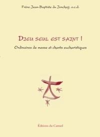 Jean-Baptiste Du Jonchay - Dieu seul est Saint ! - Ordinaires de messe et chants eucharistiques.