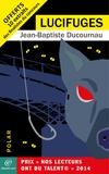 Jean-Baptiste DUCOURNAU - Lucifuges - enrichi - suivi des premiers chapitres des 10 finalistes.