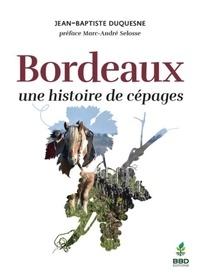 Jean-Baptiste Duquesne - Bordeaux, une histoire de cépages.