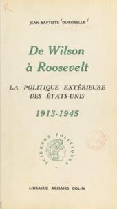 Jean-Baptiste Duroselle - De Wilson à Roosevelt - La politique extérieure des États-Unis, 1913-1945.