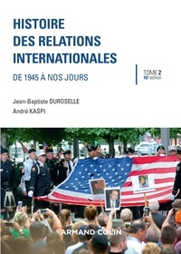 Jean-Baptiste Duroselle et André Kaspi - Histoire des relations internationales - Tome 2, De 1945 à nos jours.