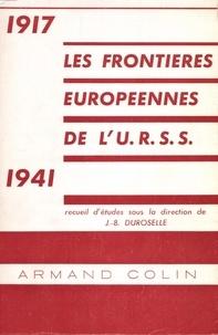 Jean-Baptiste Duroselle - Les frontières européennes de l'URSS, 1917-1941.