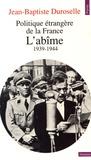 Jean-Baptiste Duroselle - Politique étrangère de la France - L'abîme (1939-1944).