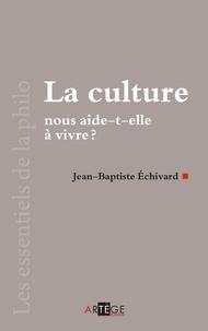 Jean-Baptiste Echivard - La culture nous aide-t-elle à vivre?.