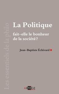 Jean-Baptiste Echivard - La politique fait-elle le bonheur de la société?.