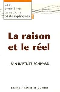 Jean-Baptiste Echivard - Les premières questions philosophiques - Tome 1, La raison et le réel.