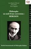 Jean-Baptiste Echivard et Henri Hude - Philosophe au seuil d'une conversion : Bergson.