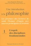 Jean-Baptiste Echivard - Une introduction à la philosophie : les proèmes des lectures de saint Thomas d'Aquin aux principales oeuvres d'Aristote - Tome 1, L'esprit des disciplines philosophiques fondamentales.