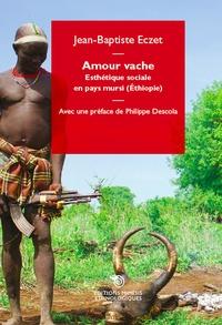 Jean-Baptiste Eczet - Amour vache - Esthétique sociale en pays Mursi (Ethiopie).