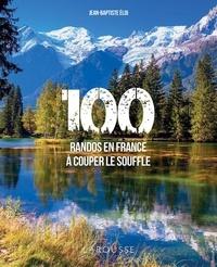 Jean-Baptiste Eloi - 100 randos en France à couper le souffle.