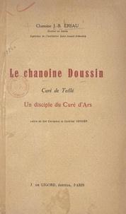 Jean-Baptiste Eriau et Jean Verdier - Le chanoine Doussin - Curé de Teillé, un disciple du Curé d'Ars.