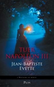 Jean-Baptiste Evette - Tuer Napoléon III.