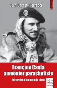 Jean-Baptiste Ferracci - François Casta, aumônier parachutiste - Itinéraire d'un curé de choc.