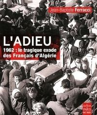 Jean-Baptiste Ferracci - L'adieu - 1962 : le tragique exode des Français d'Algérie.