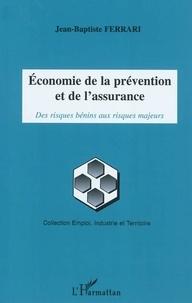 Jean-Baptiste Ferrari - Economie de la prévention et de l'assurance - Des risques bénins aux risques majeurs.