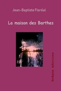 Jean-Baptiste Floréal - La maison des Barthes.