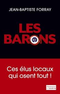 Jean-Baptiste Forray - Les Barons - Ces élus qui osent tout !.