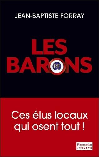 Les Barons. Ces élus qui osent tout !
