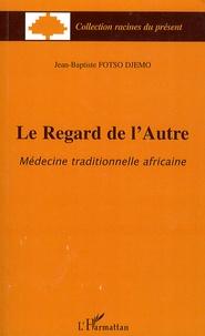 Jean-Baptiste Fotso Djemo - Le regard de l'Autre - Médecine traditionnelle africaine.