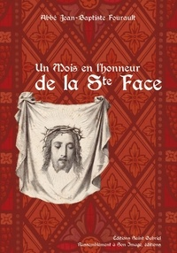 Jean-Baptiste Fourault - Un mois en l'honneur de la Sainte Face de Notre-Seigneur Jésus-Christ.