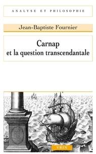 Jean-Baptiste Fournier - Carnap et la question transcendantale.