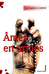 Jean-Baptiste G. Garcin - Ames en armes.