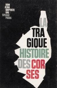 Jean-Baptiste Gaï - La tragique histoire des Corses.