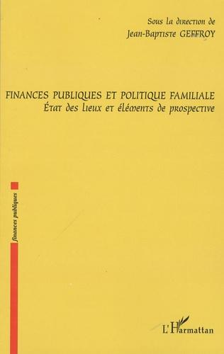 Jean-Baptiste Geffroy - Finances publiques et politique familiale - Etat des lieux et éléments de prospective.
