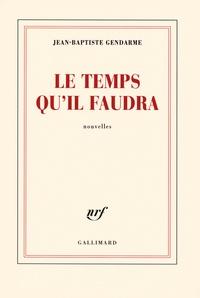 Jean-Baptiste Gendarme - Le temps qu'il faudra.