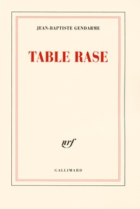 Jean-Baptiste Gendarme - Table rase.