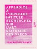 Jean Baptiste Giraud - Appendice à l'ouvrage intitulé Recherches sur l'art statuaire des Grecs - Ou lettre de M. Giraud à M. Émeric-David.