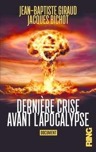 Jean-Baptiste Giraud et Jacques Bichot - Dernière crise avant l'apocalypse.