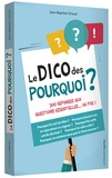 Jean-Baptiste Giraud - Le dico des pourquoi ? - 300 réponses aux questions essentielles... ou pas !.