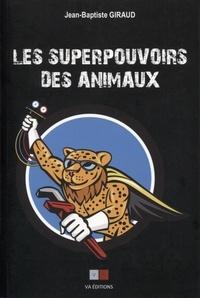 Jean-Baptiste Giraud - Les superpouvoirs des animaux.