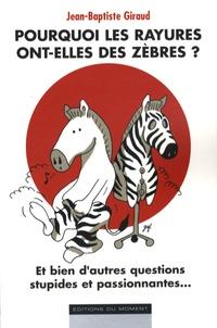Jean-Baptiste Giraud - Pourquoi les rayures ont-elles des zèbres ?.