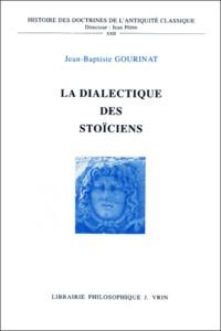 Jean-Baptiste Gourinat - La dialectique des stoïciens.