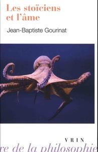 Jean-Baptiste Gourinat - Les stoïciens et l'âme.
