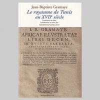 Jean-Baptiste Gramaye et Azzedine Guellouz - Le royaume de Tunis au XVIIe siècle.