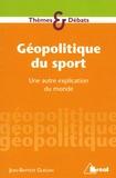 Jean-Baptiste Guégan - Géopolitique du sport - Une autre explication du monde.