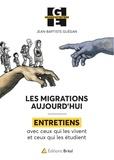 Jean-Baptiste Guégan - Les migrations aujourd'hui - Entretiens avec ceux qui les vivent et ceux qui les étudient.