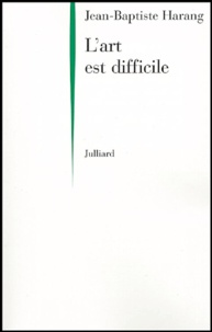 Jean-Baptiste Harang - L'art est difficile.