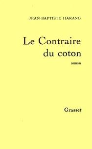 Jean-Baptiste Harang - Le contraire du coton.