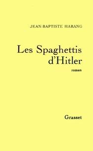 Jean-Baptiste Harang - Les spaghettis d'Hitler.