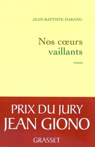 Jean-Baptiste Harang - Nos coeurs vaillants.