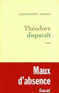 Jean-Baptiste Harang - Théodore disparaît.