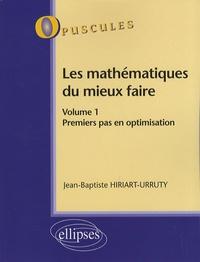 Jean-Baptiste Hiriart-Urruty - Les mathématiques du mieux faire - Volume 1, Premier pas en optimisation.