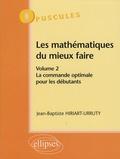 Jean-Baptiste Hiriart-Urruty - Les mathématiques du mieux faire - Volume 2, La commande optimale pour les débutants.
