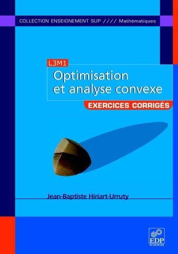 Optimisation et analyse convexe. Exercices et problèmes corrigés, avec rappels de cours